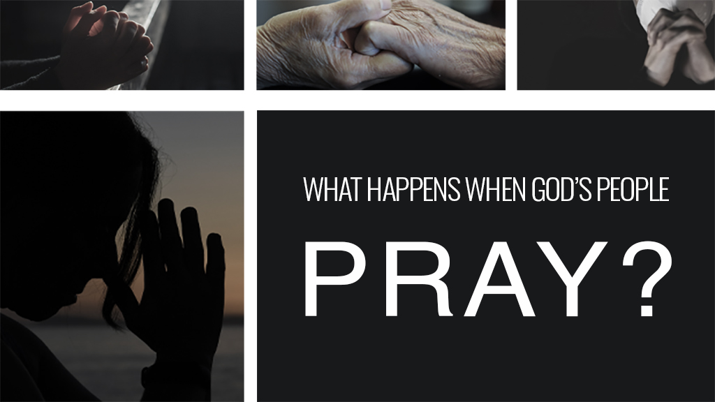 What Happens When God's People Pray